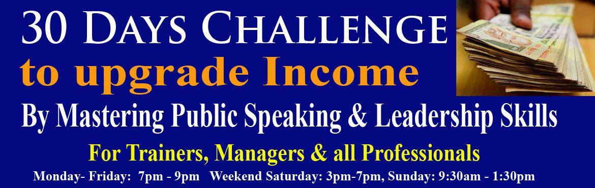 Book Online Tickets for 30 Days Challenge to upgrade Income by M, Hyderabad. 30 Days Challenge to increase income by Mastering Public Speaking and Leadership Skills in 30days When you invest time for CRICKETERs and FILM Stars, they make money. You invest time in your skills development you make the money. This program will re