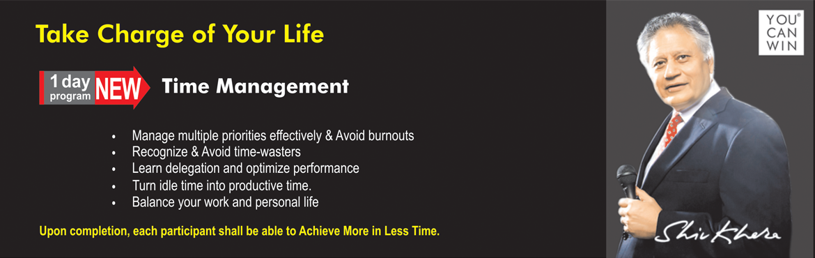 Book Online Tickets for Time Management , NewDelhi. Time Management Take Charge of Your Life   Plan Your Way to Success Do you find yourself overworked and underachieved? Do you need to reprioritize your life? If the answer is YES, we need to re-evaluate our priorities and audit how we spend our