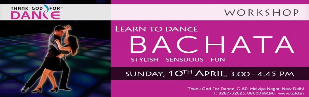 LEARN TO DANCE BACHATA: 1 Hr 45 Mins Workshop (10th April)