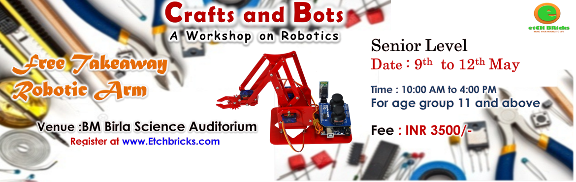 Book Online Tickets for Crafts and Bots Senior - Summer camp, Hyderabad. A 4 day summer camp for children of age group 11 and above. During this period the students will assemble and program a fully functional miniature robotic arm using which they can do many tasks which are limited only to their imagination. At the end