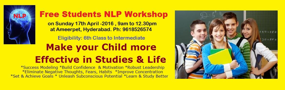 Book Online Tickets for FREE Students NLP Workshop on Sunday 17t, Hyderabad. FREE Students NLP Workshop on Sunday 17th April at Hyderabad from 9am to 12.30pm For 6th class to Intermediate Students Only. Limited Seats, Register Your Name Immediately.  *Success Modeling  *Build Confidence & Motivation  *Robust Leadership  *