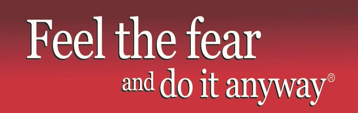 Book Online Tickets for Feel The Fear And Do It Anyway, Mumbai. Dear One, We are happy to announce our one day workshop \