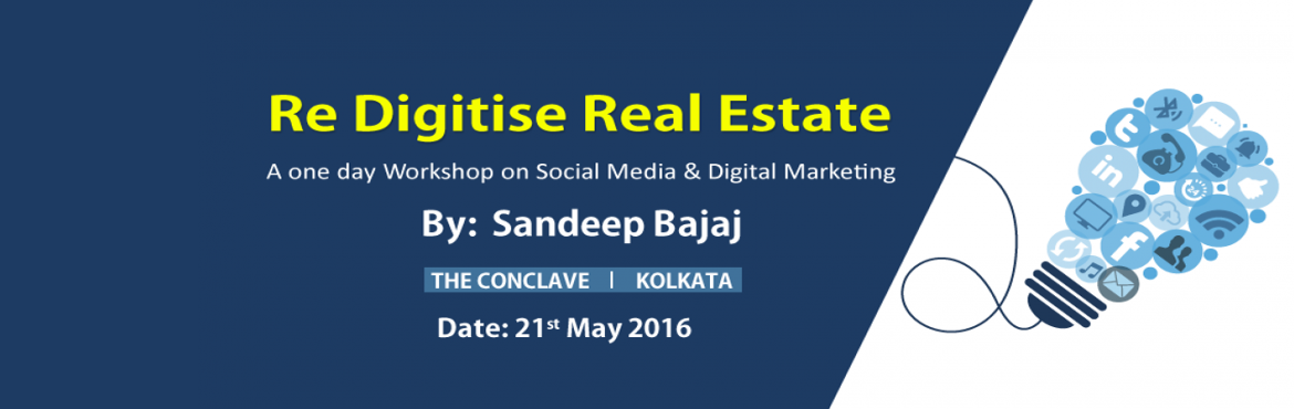 Book Online Tickets for Re Digitise Real Estate , Kolkata. 1 Day Workshop on Social Media & Digital Marketing exclusively for Real EstateVenue: The ConclaveDate: 21.05.2016Timings: 10:00 AM - 6:00 PMCertificate from All India IT Association (Work related to Ministry of IT, Govt. of India)Brochure Downloa