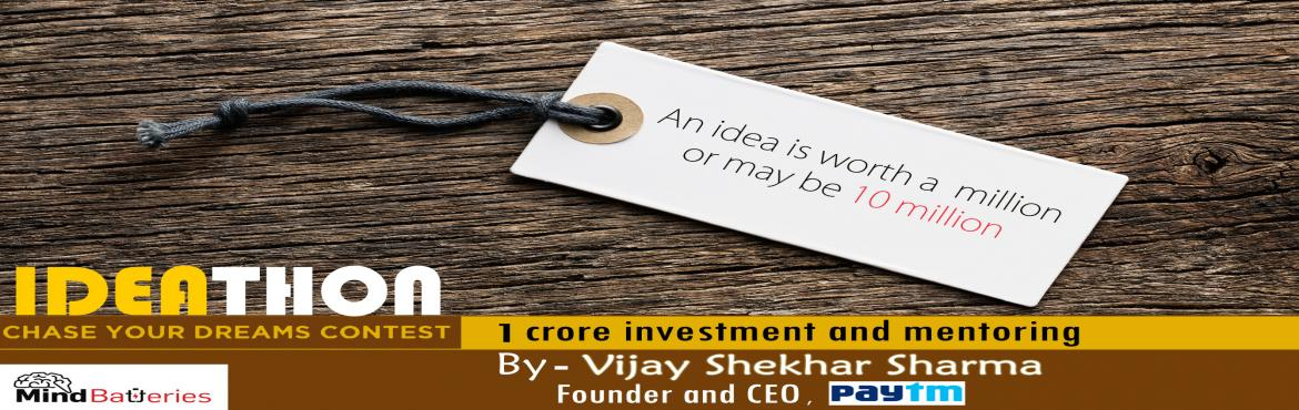 Book Online Tickets for Ideathon Finale, NewDelhi. \'IDEATHON- Chase Your Dreams Contest\' is a follow up to interview of a living legend who is focused on bringing half a billion Indians to mainstream economy, the man behind Paytm - Vijay Shekhar Sharma.More than 1200 entries were received for