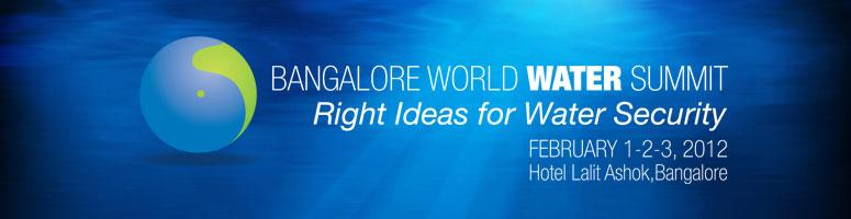 Book Online Tickets for Bangalore World Water Summit, 2012, Bengaluru. Bangalore World Water Summit has been exclusively designed to bring  focus, exchange thoughts and ideas and showcase trends and technologies  to sustain and improve water resources and their efficient and effective  management; thereby finding answer