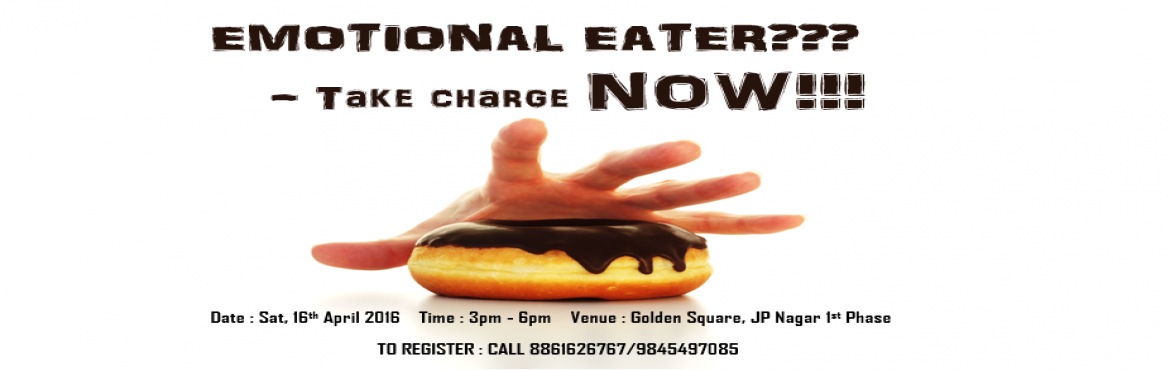 Book Online Tickets for EMOTIONAL EATER??? - Take charge NOW, Bengaluru. If there's a little part of you that gives into eating when you are sad, stressed, angry, lonely, come and be a part of the workshop, 'Emotional Eater? Take Charge NOW'  Certain foods are linked to certain emotions that hide far awa