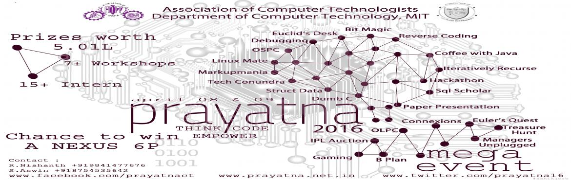 Book Online Tickets for prayatna16, Chennai. PRAYATNA 2016 is a National Level Technical Symposium Organized by Madras Institute of Technology...  conglomeration of the brightest minds in India, is hosted by the Department of Computer Technology, Anna University, MIT Campus. Over 3000