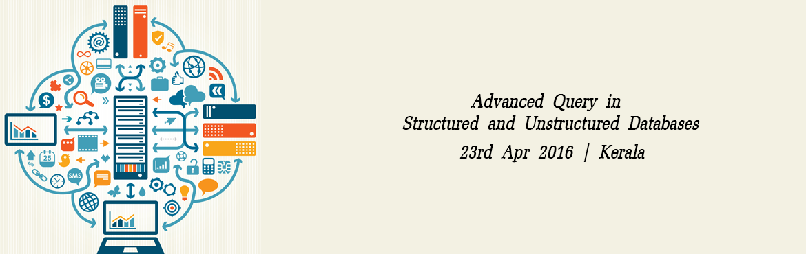 Book Online Tickets for Advanced Query in Structured and Unstruc, Thiruvanan. Computer Society of India, Trivandrum Chapter Organizes One day Hands on Workshop on Advanced Query in Structured and Unstructured Databases on Saturday, 23rd April, 2016at Hotel Residency Tower, Near South Gate of Secretariat, Press Road, Trivandrum