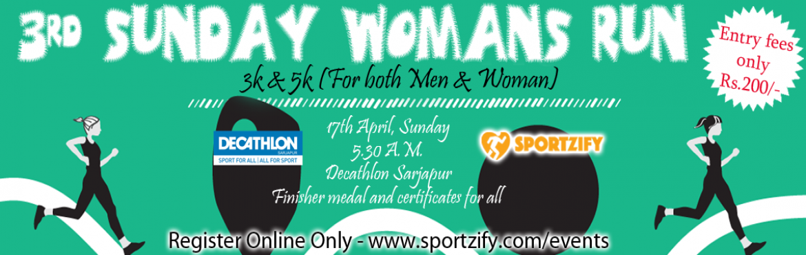 Book Online Tickets for 3rd Sunday Womans Run 2016, Bengaluru. 3rd Sunday Womans Run 2016 (Even Men and Children can participate) 17th April | Sunday 5:30AM  Decathlon Sarjapur   This run is dedicated to our women in Bangalore. Even Men and Children can participate. We have seen great turnout from
