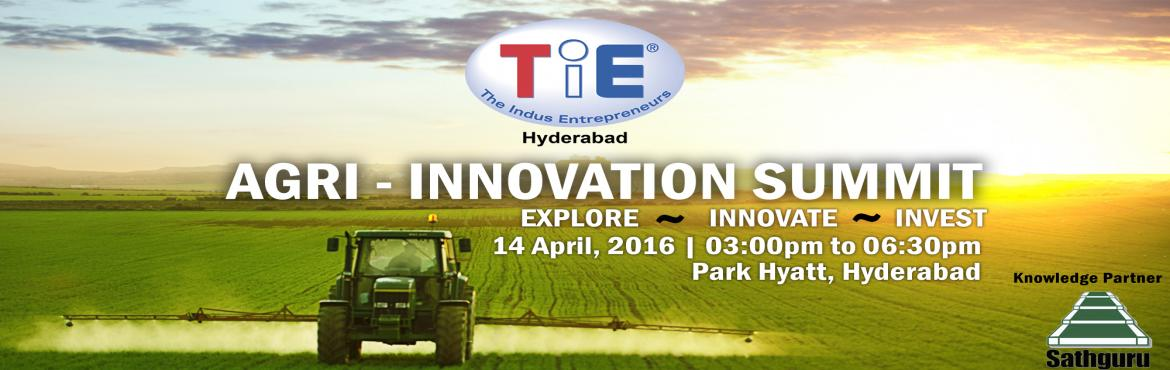 Book Online Tickets for Agri-Innovation Summit, Hyderabad.                                                                    TiE Hyderabad is glad to bring to Telangana, the first Agri-Innovation Summit at Hotel Park Hyatt, with Sathguru Consultants as Knowledge Partner. With our government&r
