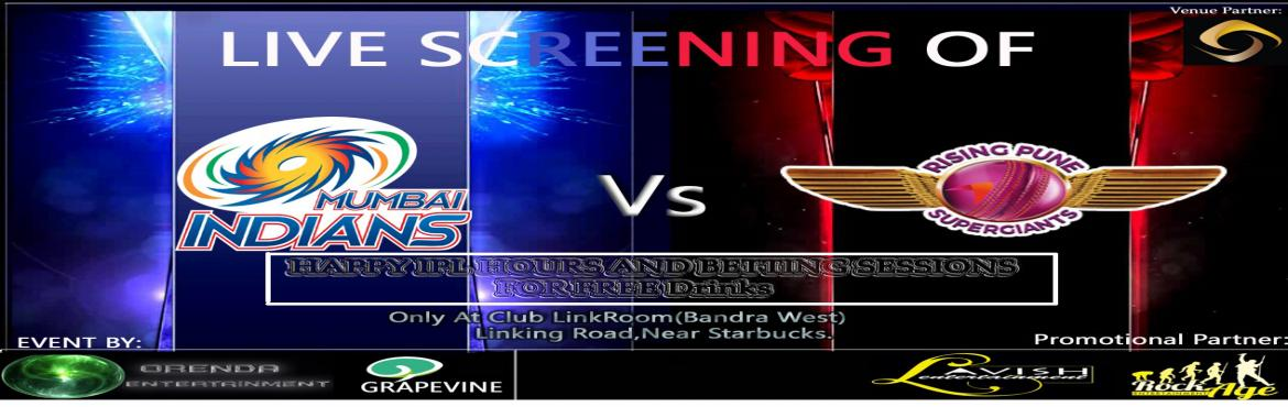 Book Online Tickets for IPL SCREENING (MUMBAI INDIANS VS PUNE SU, Mumbai. LIVE SCREENING OF:  Mumbai Indians (Virat Kohli) Vs Pune Super-Giants (Dhoni) Only at Club Linkroom (Bandra West,Linking Road)  (BETTING SESSIONS FOR FREE ALCOHOL)   PRE PARTY WITH DJ YASH,LOST&FOUND AND DJ DETOX AFTER PARTY W
