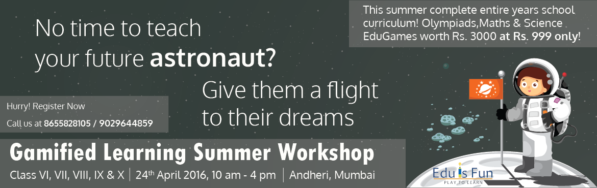 Book Online Tickets for Gamified Learning Summer Workshop (grade, Mumbai. Gamified Learning Workshop    We inspire students, engage parents and empower educators to ensure that every child achieve his/her full potential   During the workshop, students will learn topics of their choice within short span of time   Fun quiz g