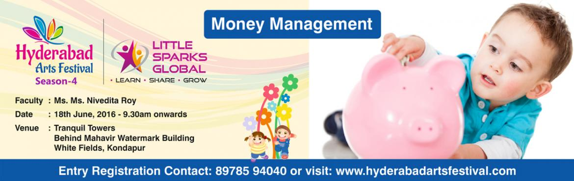 Book Online Tickets for HAF - Money Management Workshop, Hyderabad. Money Management - 18th June 2016 By Nivedita Roy Venue: Tranquil Towers Money, Money, Money… do your kids know how to value money? How to spend wisely? Then this is a perfect place to learn where they are given duplicate currency to spend, va