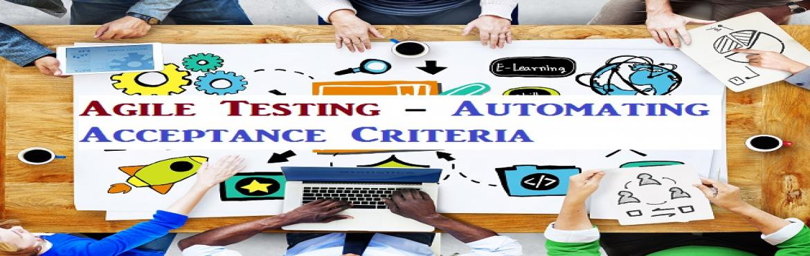 Book Online Tickets for Agile Testing - Automating Acceptance Cr, Bengaluru. Objective  Agile Testing is one the most sought skill for agile development team. This workshop will introduce core concept ofagile testing and also facilitates hands-on excercise onhow to automate acceptance criteria. Testing is es