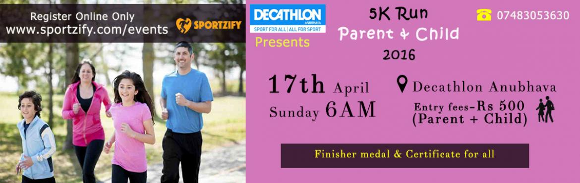 Book Online Tickets for 5 K Run - Parent and child, Bengaluru. 5 K Run - Parent and child To Celebrate the bond between a parent and child , we bring this run to Bengaluru. Register Online Only Below:   Date - APR 17, 2016  Venue - Decathlon Anubhava Registration Fee: Rs. 500 (