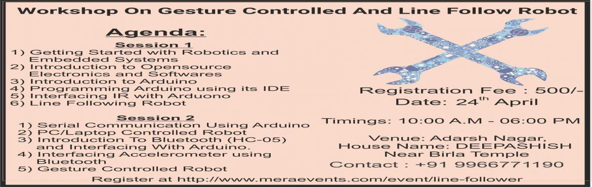 Book Online Tickets for Workshop On Gesture Controlled And Line , Hyderabad. Session 11) Getting Started with Robotics and  Embedded Systems2) Introduction to Opensource Electronics and Softwares3) Introduction to Arduino4) Programming Arduino using its IDE5) Interfacing IR with Arduono6) Line Following Robot   Session 2