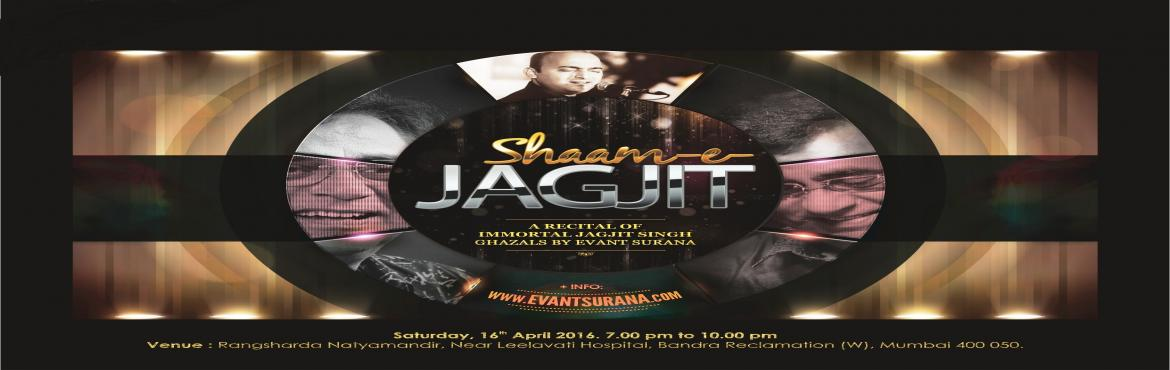 Book Online Tickets for Shaam - e - Jagjit, Mumbai. Since years we have cherished the Soulful Voice of Jagjit Singhji in the realm of Ghazals. It's virtually an impossible task to fill the gap which the Late Jagjit Singhji has created till eternity. As a part of Paying Homage and a Tribute to th