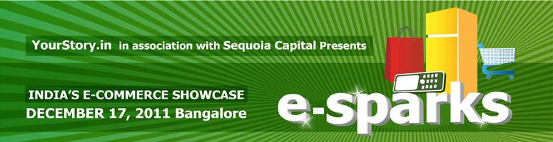 YourStory.in presents E-Sparks 2011 - India\'s Premier E-Commerce Startup Showcase @ Bangalore