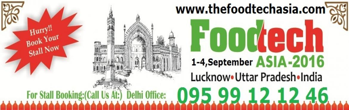 Book Online Tickets for FOODTECH ASIA -2016, Lucknow. FoodTech Asia (FTA) is India\'s leading exhibition company for Food Processing Machineries & its modern technologies, Food Packaging Machineries, Bakery Equipments, Dairy Equipments, Kitchen Equipments, Processed Food, Beverages, Cold storages, C
