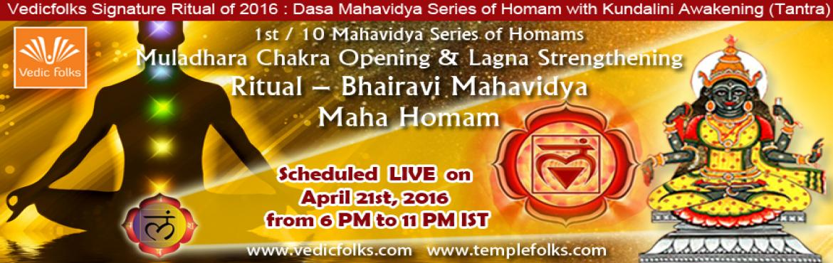 Book Online Tickets for  Bhairavi Mahavidya Maha Homam, Chennai. Vedicfolks Signature Ritual of 2016 : Dasa Mahavidya Series of Homam with Kundalini Awakening (Tantra)  1st / 10 Mahavidya Series of Homams  Muladhara Chakra Opening & Lagna Strengthening Ritual – Bhairavi Mahavidya Maha Homam  Scheduled LI