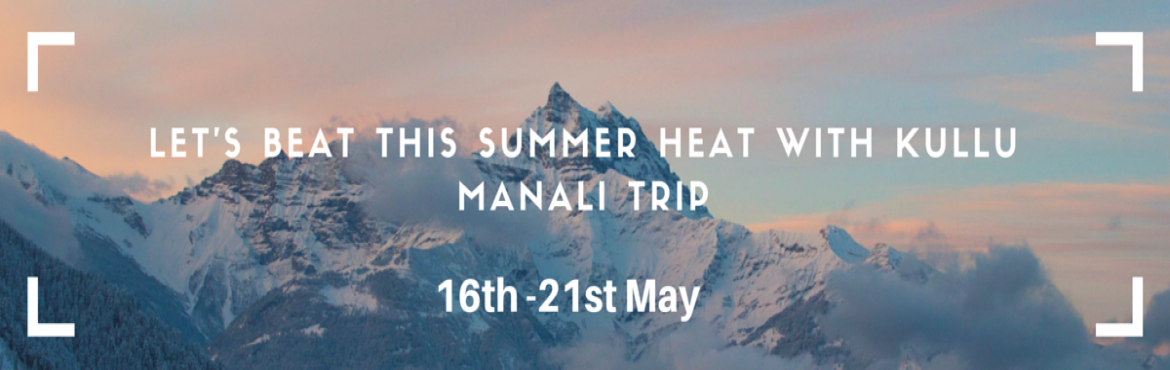 lets Beat the Summer Heat with Kullu Manali trip