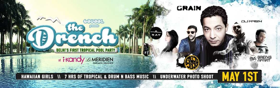 Book Online Tickets for theDrench, Gurugram. lets get Drenched at DELHI\'s FIRST TROPICAL POOL PARTY!   On May 1st 2016, i-kandy (listed in India's Top Ten 5 star Pool Club) will transform into a whole new Tropical Extravaganza, mixed with the Sound of Electronic Dance Beats. A Pool