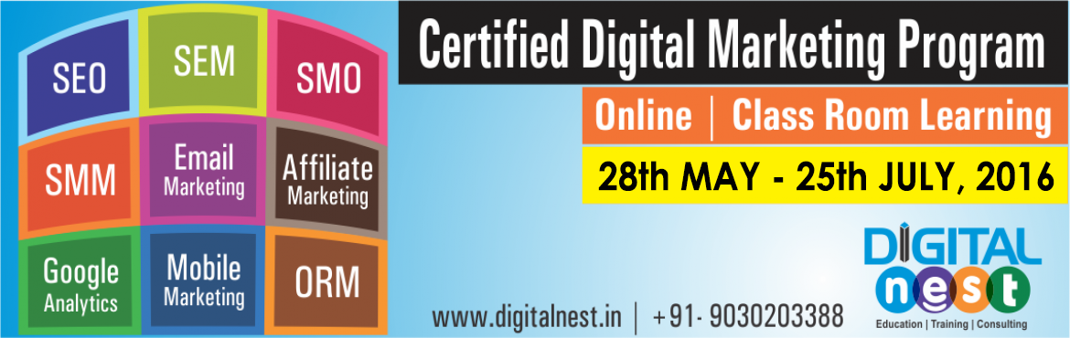 Book Online Tickets for Certified Advanced Digital Marketing Cou, Hyderabad.  Digital Nest's Advanced Digital MarketingTraining Course Curriculumis prepared according to the current industry standards.The entire course will not only be theoretical but hands on practical method of training.The Pro
