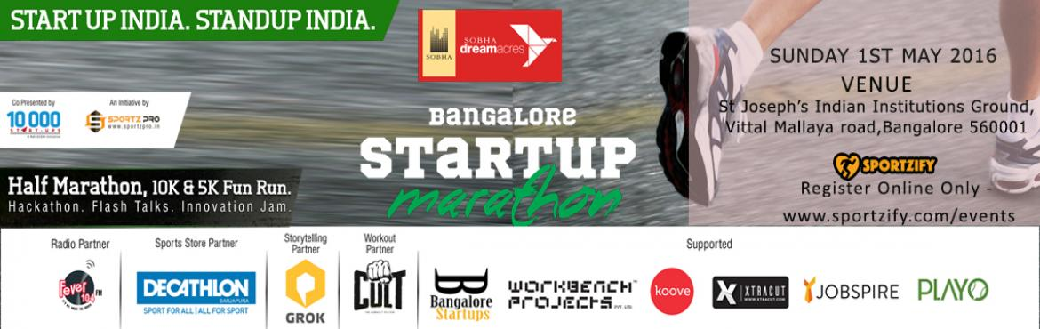 Book Online Tickets for Bangalore Startup Marathon 2016, Bengaluru. Bangalore Startup Marathon 2016  1st May | Sunday  The BANGALORE START UP MARATHON - 2016, like any other Marathon event in the world, is all about raising funds for various causes close to the heart of the citizenry of BANGALORE.  But