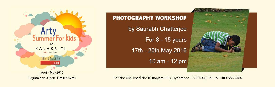 Book Online Tickets for Arty Summer - Photography Workshop , Hyderabad. Organised By Kalakriti Art Gallery Photography workshop - 17-20 May 2016 (all days) Conducted by Saurabh Chatterjee For 8-15 years 10 am to 12 pm Requirements: A point and shoot camera or a mobile phone with a camera. Target Audience –&nb