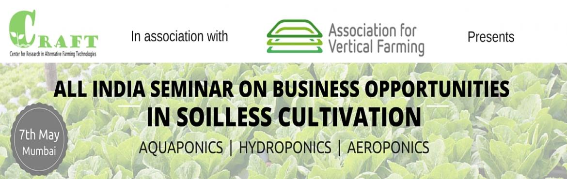 Book Online Tickets for All India Seminar on Business Opportunit, Mumbai.         Introduction We have immense pleasure to announce India's first ever Seminar that will throw open the possibilities that exist today in the field of Commercial Soilless greenhouse cultivation. This seminar will be graced by sp