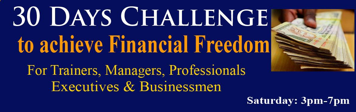 Book Online Tickets for 30 Days Challenge to achieve Financial F, Hyderabad. 30 Days Challenge to achieve Financial Freedom Please grab the opportunity of your life time. 30 days will any way pass away Maximum intake is 10 persons only to give personalised attention everyone  Anyway 30 day will pass way, give your life a