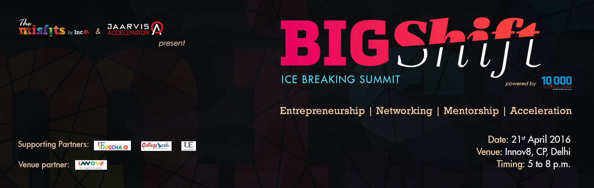 Book Online Tickets for Big Shift, NewDelhi.  The Misfits & Jaarvis Accelerator Presents   BIG SHIFT – Ice Breaker Summit       The rise of youngsters wanting to start up on their own or work with startups with a mind-set of working 5 to 9 instead to a stereotyped 9 to 5 job brin