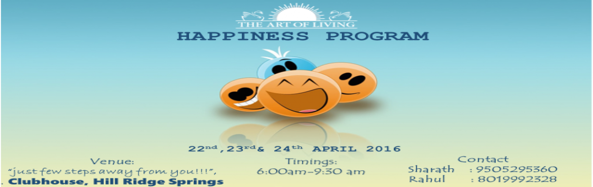 Book Online Tickets for The Art of living Happiness Program, Hyderabad.     Presenting The Art of Living entry level program in Gachibowli, Hyderabad           HAPPINESS PROGRAM DATES   :  22nd to 24th April 2016TIMING :  6:00-9:30 A.M. (Morning Batch). 6:00am - 12:00pm&n