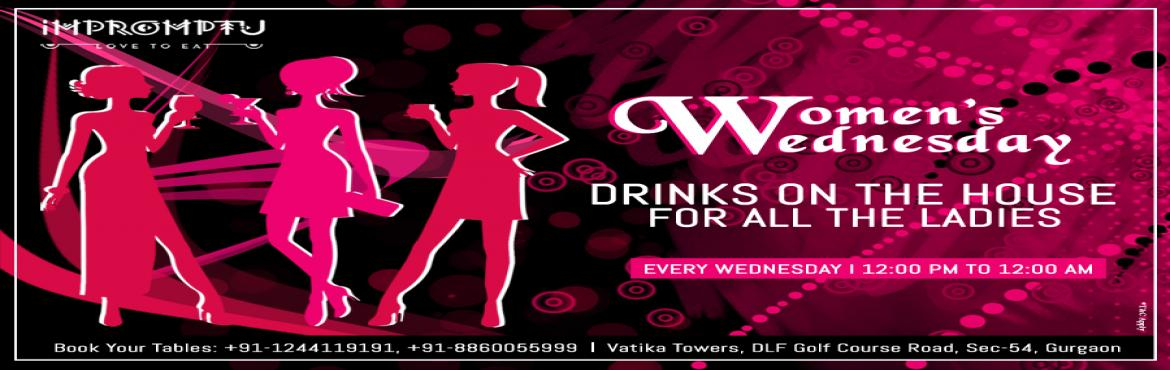 Book Online Tickets for  Women Wednesday, Gurugram. Impromptu celebrates Women\'s Day every Wednesday! Ladies can enjoy Drinks on the House throughout the day with their girlfriends on every Wednesday of the month. Join & indulge in your favourite songs played by our resident DJ. Call us to make r