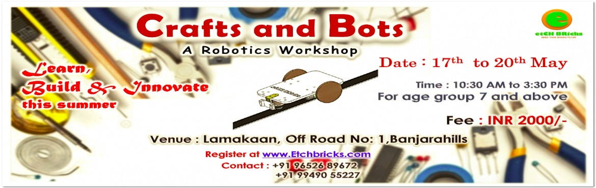 Book Online Tickets for Crafts and Bots - Lamakaan 2016, Hyderabad. A 4 day workshop \