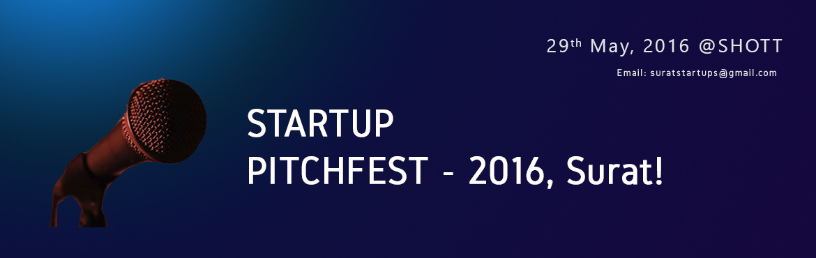 Book Online Tickets for Startup Pitchfest, Surat. Startup Pitchfest Happening in Surat on 29th May, 2016.Website: www.startupsurat.com