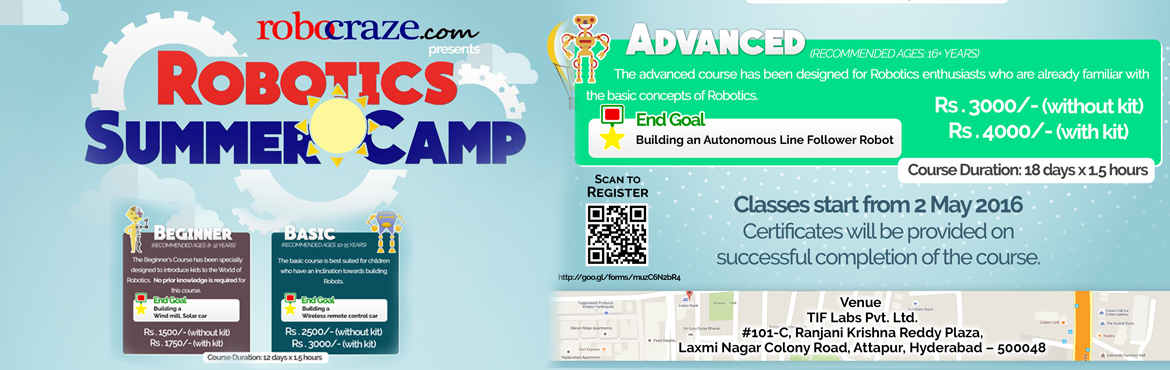 Book Online Tickets for Robotics Summer Camp - RoboCraze Hyderab, Hyderabad. This summer, beat the heat with a fun-filled Robotics Camp. \'Robotics Summer Camp\' is all about learning and having fun. We have always been fascinated with Robots. Now you can build your own!    We have three different courses designed for th