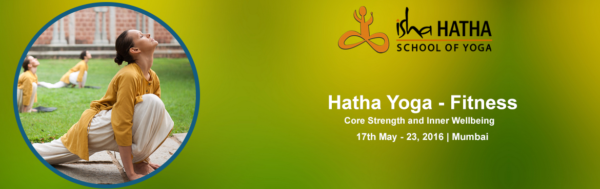 Book Online Tickets for 7 Day Isha Hatha Yoga for Fitness/Flexib, Mumbai.    Yoga means many things to many people. One thing is, it is a sure way to avoind going to hell, Because even if they send you to hell, you will think you are in heaven after Hatha Yoga.. Nobody can ever torture you again\