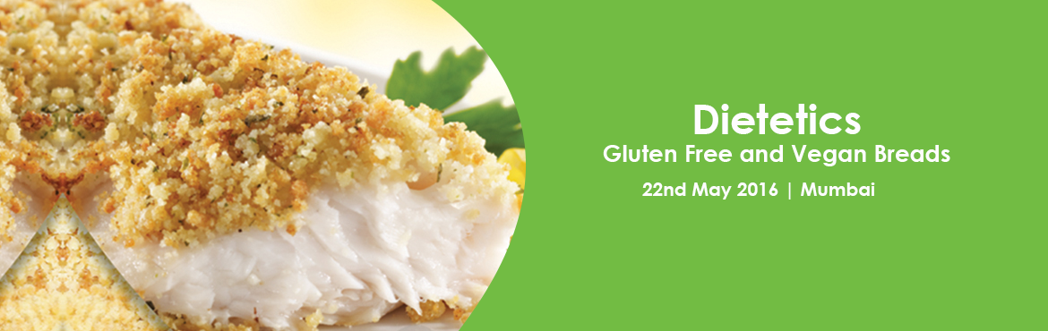 Book Online Tickets for Dietetics- Gluten Free and Vegan Breads, Mumbai. DATE 22 May, 2016 DURATION (TIME) 11 AM - 2 PM ELIGIBILITY Intermediate Speak to counsellor on 022-30213333