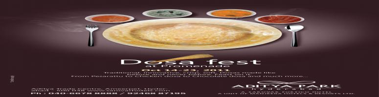 Book Online Tickets for DOSA FEST AT ADITYA PARK, Hyderabad.  Enjoy unbelievable varieties of dosas under one roof at Promenade - The Multicuisine Restaurant. The Dosa festival starts form October 14th and ends on 23rd 2011. The hotel has announced some new twenty five veg and non veg varieties of dosa