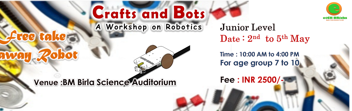 Book Online Tickets for Crafts abd Bots - A Robotics Workshop, Hyderabad.