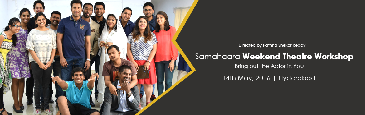 Book Online Tickets for Samahaara Weekend Theatre Workshop, Hyderabad. Samahaara Weekend Theatre Workshop is for everybody from professionals to students, serious actors and acting students.If you can find time on the weekends and want to learn the basics of stagecraft and acting, our Weekend Workshop is ideal for you.
