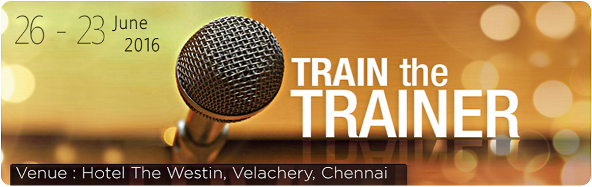 Book Online Tickets for Train The Trainer - 2016, Chennai.             Train The Trainer           \