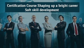 Certification Course Shaping up a bright career- Soft skill development (Module 2)