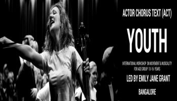 Actor Chorus Text (ACT) Youth Workshop (for age 10 -16), in Bangalore, led by Emily Jane Grant