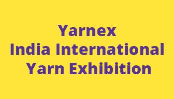 Yarnex - India International Yarn Exhibition, New Delhi