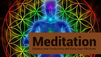 Meditation - Enhance your Productivity and Raise your Vibrations