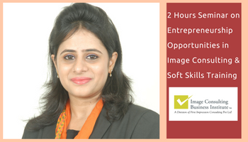 Entrepreneurship Opportunities in Image Consulting and Soft Skills Training (10 Dec, Hyderabad)