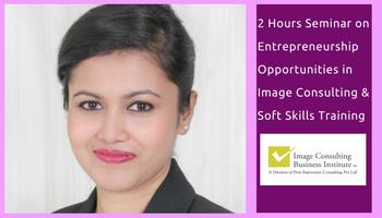 Entrepreneurship Opportunities in Image Consulting and Soft Skills Training (10 Dec, Delhi)