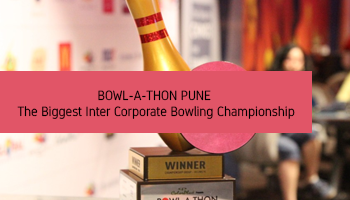 BOWL-A-THON PUNE The Biggest Inter Corporate Bowling Championship